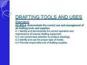 DRAFTING TOOLS AND USES Standard ACIDD4 Demonstrate the