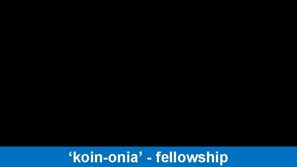 koinonia fellowship All the believers were together and