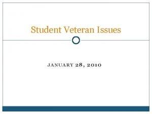 Student Veteran Issues JANUARY 28 2010 Todays Agenda