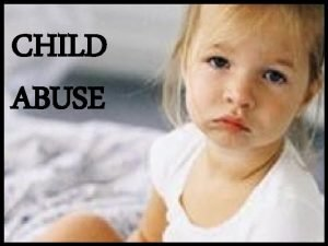 CHILD ABUSE FOUR ISSUES OF ABUSE 1 PHYSICAL