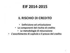 EIF 2014 2015 IL RISCHIO DI CREDITO Definizione