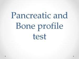 Pancreatic and Bone profile test Pancreas Pancreas is