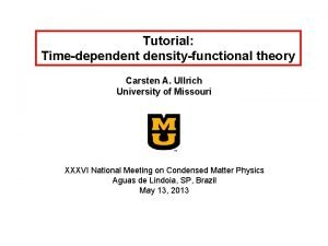 Tutorial Timedependent densityfunctional theory Carsten A Ullrich University