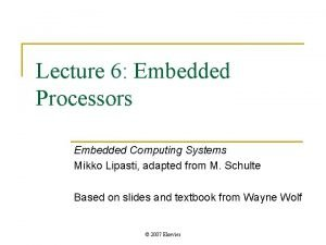 Lecture 6 Embedded Processors Embedded Computing Systems Mikko
