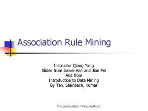 Association Rule Mining Instructor Qiang Yang Slides from