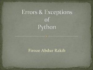 Errors Exceptions of Python Firoze Abdur Rakib Syntax
