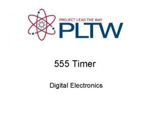 555 Timer Digital Electronics 555 Timer This presentation