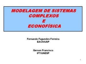 MODELAGEM DE SISTEMAS COMPLEXOS E ECONOFSICA Fernando Fagundes