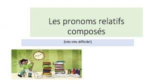 Les pronoms relatifs composs trs difficile Questce que