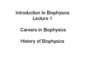 Introduction to Biophysics Lecture 1 Careers in Biophysics