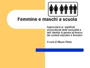 Femmine e maschi a scuola Approcciarsi ai significati