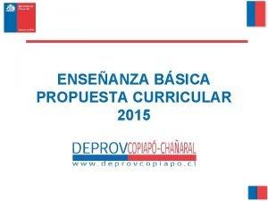 ENSEANZA BSICA PROPUESTA CURRICULAR 2015 Aspectos Administrativos 1