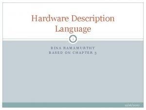 Hardware Description Language 1 BINA RAMAMURTHY BASED ON