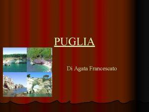 PUGLIA Di Agata Francescato Posizione geografica e confini