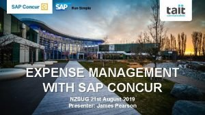 EXPENSE MANAGEMENT WITH SAP CONCUR NZSUG 21 st