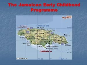 The Jamaican Early Childhood Programme The Jamaican Early