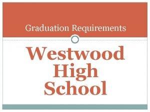 Graduation Requirements Westwood High School Graduation Requirements Core
