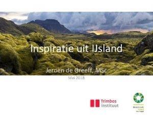 Inspiratie uit IJsland Jeroen de Greeff MSc Mei