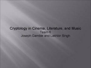 Cryptology in Cinema Literature and Music Team 6