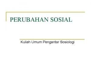 PERUBAHAN SOSIAL Kuliah Umum Pengantar Sosiologi Definisi n