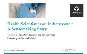 Health Scientist as an Inbetweener A Sensemaking Story