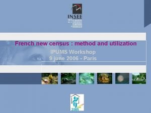 French new census method and utilization IPUMS Workshop
