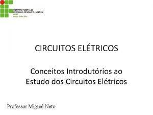CIRCUITOS ELTRICOS Conceitos Introdutrios ao Estudo dos Circuitos