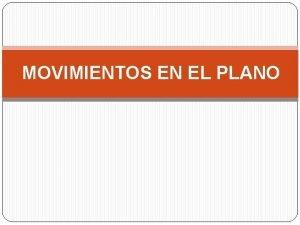 MOVIMIENTOS EN EL PLANO MOVIMIENTOS EN EL PLANO