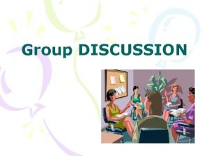 Group DISCUSSION Topics Definition of Group Discussion Prerequisites
