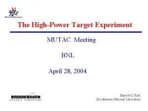 The HighPower Target Experiment MUTAC Meeting BNL April