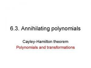 6 3 Annihilating polynomials CayleyHamilton theorem Polynomials and
