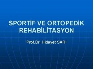 SPORTF VE ORTOPEDK REHABLTASYON Prof Dr Hidayet SARI