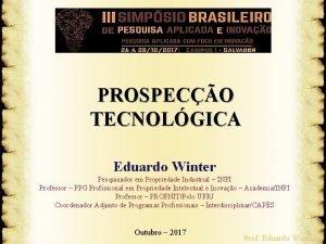 PROSPECO TECNOLGICA Eduardo Winter Pesquisador em Propriedade Industrial