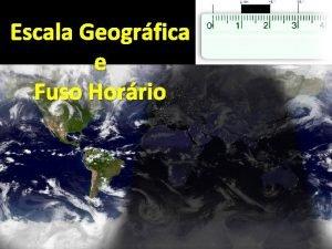 Escala Geogrfica e Fuso Horrio Escala Geogrfica Valor