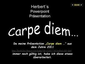 Herberts Powerpoint Prsentation Da meine Prsentation Carpe diem
