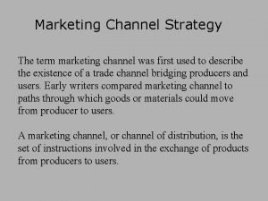 Marketing Channel Strategy The term marketing channel was