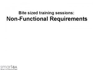 Bite sized training sessions NonFunctional Requirements Objectives To