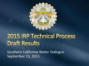 2015 IRP Technical Process Draft Results Southern California
