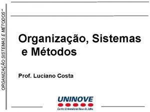 ORGANIZAO SISTEMAS E MTODOS 1 Organizao Sistemas e