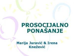PROSOCIJALNO PONAANJE Marija Juravi Irena Kneevi UVOD 1