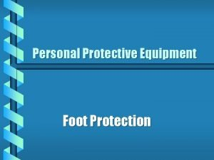 Personal Protective Equipment Foot Protection Who Needs Foot