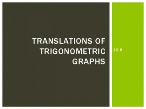 TRANSLATIONS OF TRIGONOMETRIC GRAPHS 12 8 SINE OR