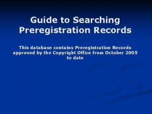 Guide to Searching Preregistration Records This database contains