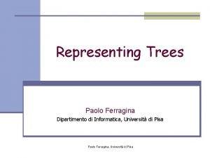 Representing Trees Paolo Ferragina Dipartimento di Informatica Universit