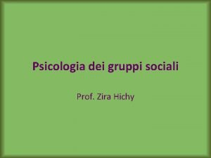 Psicologia dei gruppi sociali Prof Zira Hichy Testi