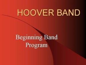 HOOVER BAND Beginning Band Program The Instrumental Team