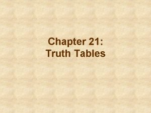 Chapter 21 Truth Tables What Truth Tables Do