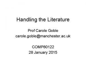 Handling the Literature Prof Carole Goble carole goblemanchester