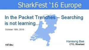 Shark Fest 16 Europe In the Packet Trenches