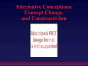 Alternative Conceptions Concept Change and Constructivism Alternative Conceptions